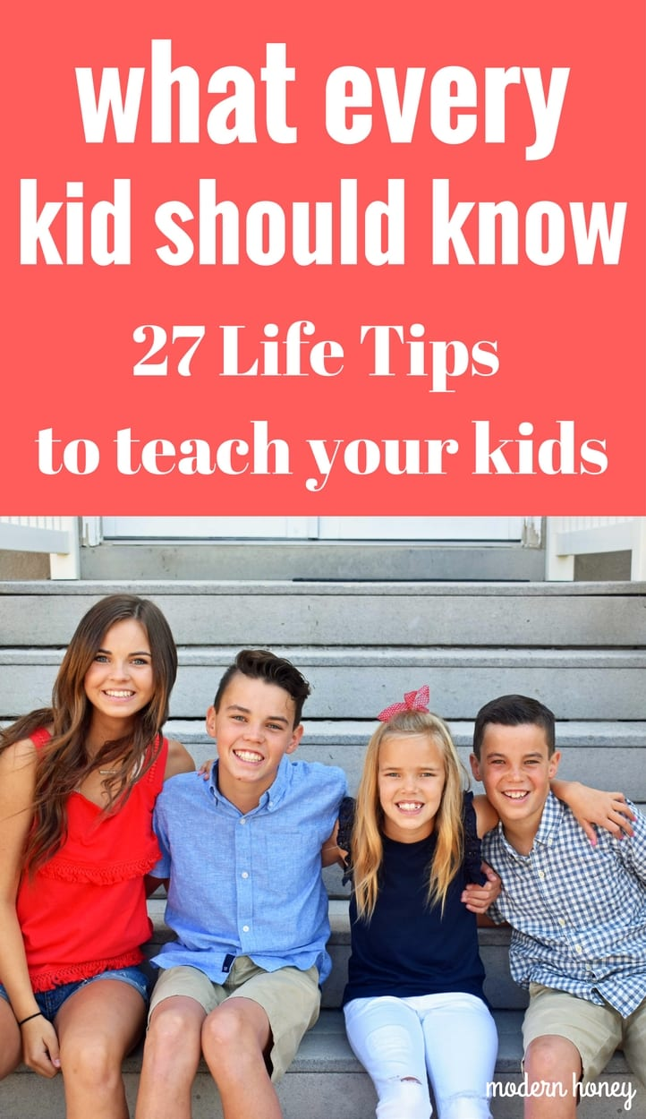Life lessons every kids should know. 27 life tips to teach your kids. How to raise thoughtful, kind, hard working, unselfish kids. www.modernhoney.com