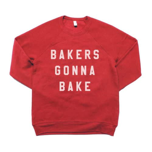 Bakers Gonna Bake Sweatshirt for all of the foodies out there. Miss Jones Baking Co Bakers Gonna Bake Sweatshirt. www.modernhoney.com