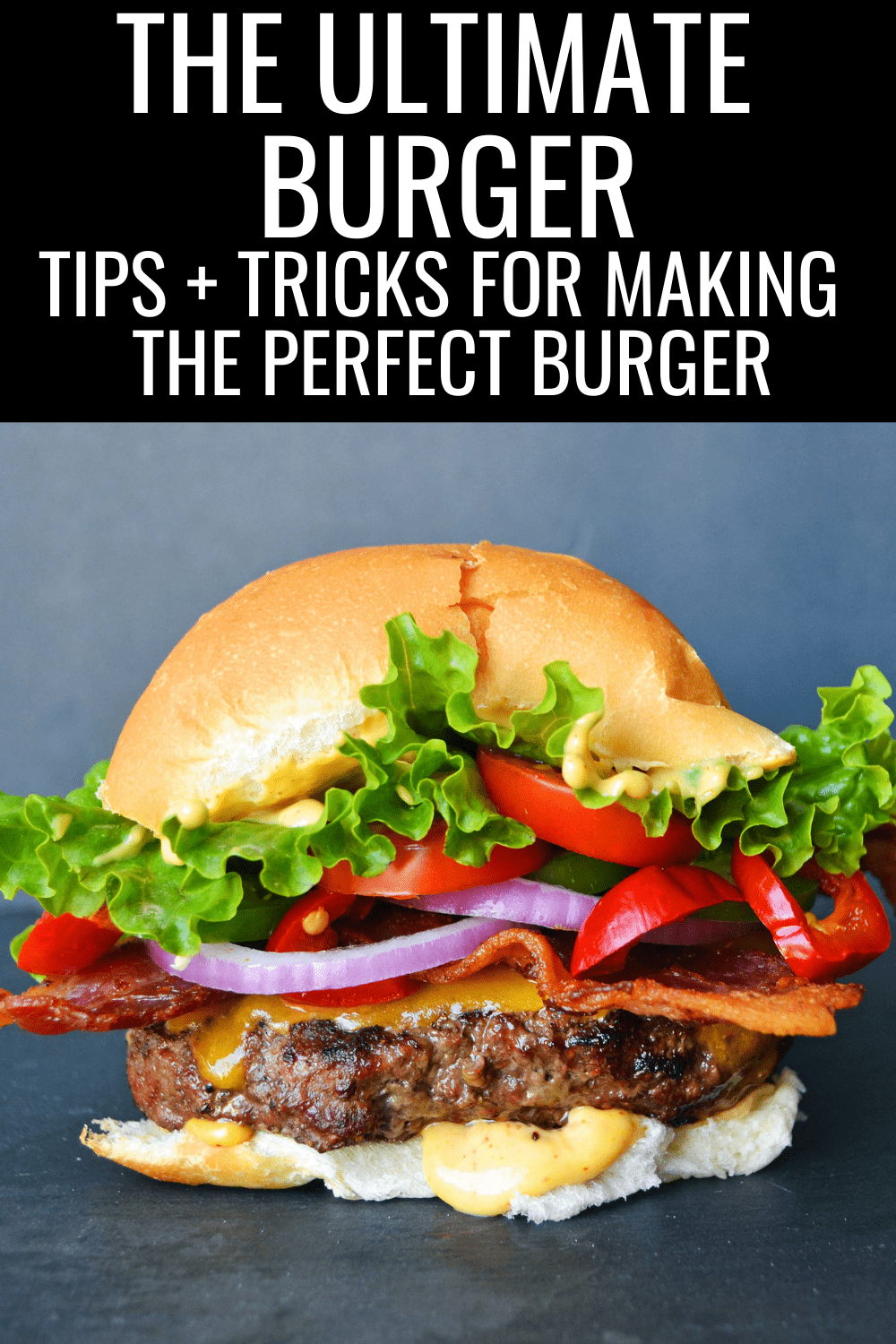 The Ultimate Burger. Tips and tricks for grilling up the perfect burger. How to make the best burger. How to grill a burger. Grilling a burger tips. #grilling #burger #burgers